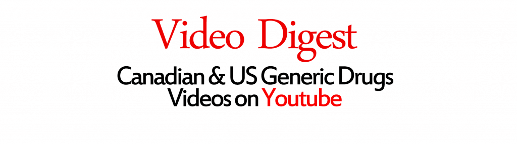 Video Digest Canadian and US Generic Drugs Videos on Youtube