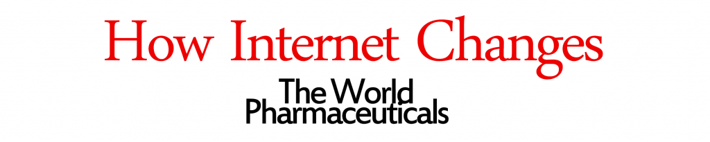 How Internet Changes The World Pharmaceuticals